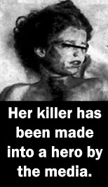 Her killer was made into a hero